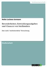 Besonderheiten, Entwicklungsaufgaben und Chancen von Stieffamilien - Eine nicht stiefmütterliche Betrachtung - Heike Lechner-Jermann