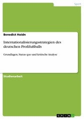 Internationalisierungsstrategien des deutschen Profifußballs - Grundlagen, Status quo und kritische Analyse - Benedict Hoidn