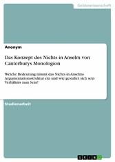 Das Konzept des Nichts in Anselm von Canterburys Monologion - Welche Bedeutung nimmt das Nichts in Anselms Argumentationsstruktur ein und wie gestaltet sich sein Verhältnis zum Sein? - Nora Görsch