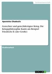 Gerechter und gerechtfertigter Krieg. Die Kriegsphilosophie Kants am Beispiel Friedrichs II. (der Große)