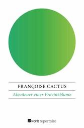 Abenteuer einer Provinzblume - Françoise Cactus