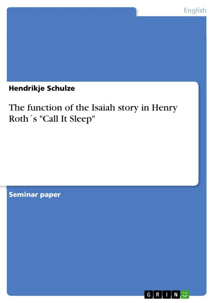 The function of the Isaiah story in Henry Roth´s Call It Sleep als eBook von Hendrikje Schulze - GRIN Publishing