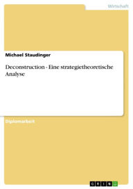 Deconstruction - Eine strategietheoretische Analyse - Michael Staudinger