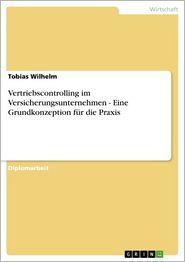 Vertriebscontrolling im Versicherungsunternehmen. Eine Grundkonzeption für die Praxis - Tobias Wilhelm