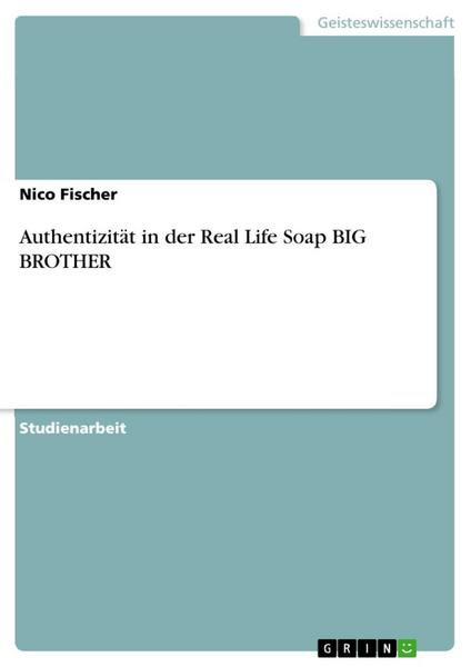 Authentizität in der  Real Life Soap  BIG BROTHER