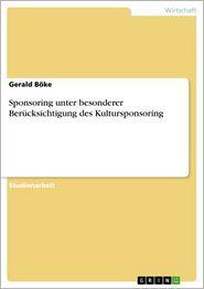 Sponsoring unter besonderer Berucksichtigung des Kultursponsoring - Gerald Böke
