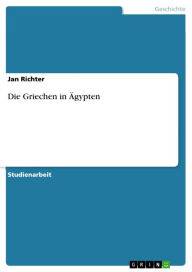 Die Griechen in Ägypten Jan Richter Author