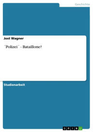 ´Polizei´ - Bataillone? Jost Wagner Author