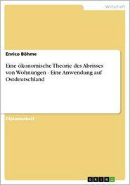 Eine ökonomische Theorie des Abrisses von Wohnungen - Eine Anwendung auf Ostdeutschland: Eine Anwendung auf Ostdeutschland - Enrico Böhme