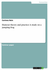 Humour theory and practice: A study on a jumping frog Corinna Hein Author