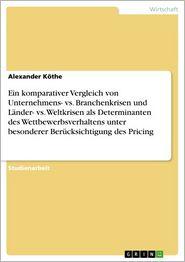 Ein komparativer Vergleich von Unternehmens- vs. Branchenkrisen und Länder- vs. Weltkrisen als Determinanten des Wettbewerbsverhaltens unter besonderer Berücksichtigung des Pricing - Alexander Köthe