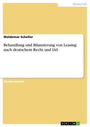 Behandlung und Bilanzierung von Leasing nach deutschem Recht und IAS - Waldemar Scheller