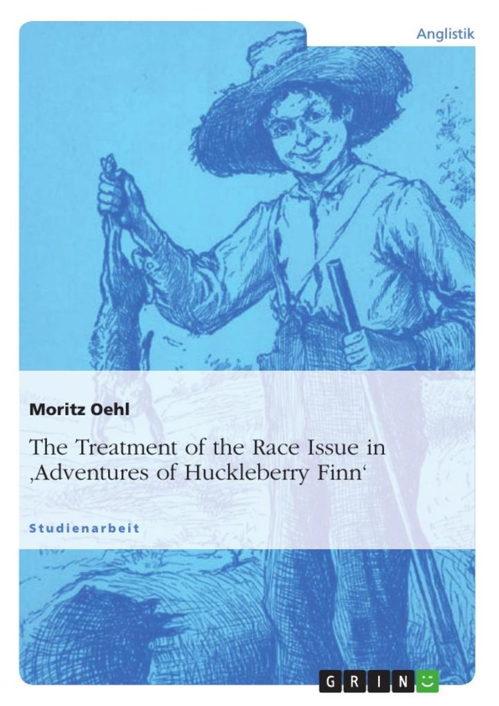 The Treatment of the Race Issue in ´Adventures of Huckleberry Finn´ als eBook von Moritz Oehl - GRIN Publishing