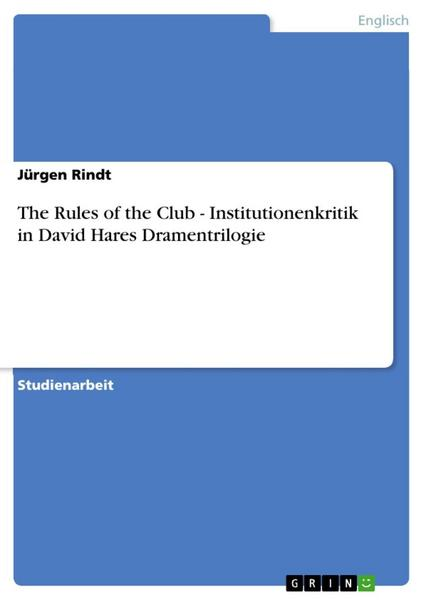 The Rules of the Club - Institutionenkritik in David Hares Dramentrilogie