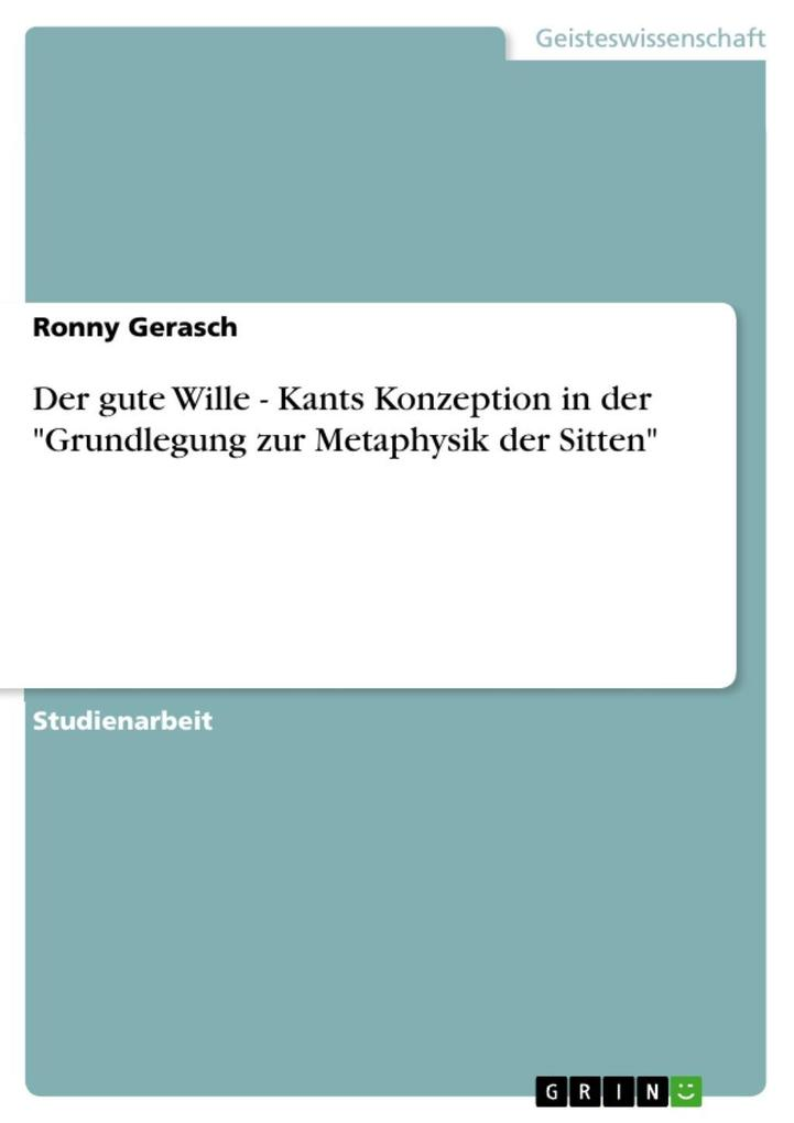 Der gute Wille - Kants Konzeption in der Grundlegung zur Metaphysik der Sitten als eBook Download von Ronny Gerasch - Ronny Gerasch