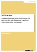 Wolfgang Haase: Erarbeitung einer Marketingstrategie für einen neuen Automobilclub klassischer Automobile und Youngtimer