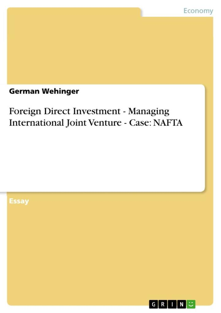 Foreign Direct Investment - Managing International Joint Venture - Case: NAFTA als eBook von German Wehinger - GRIN Publishing