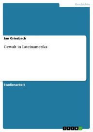 Gewalt in Lateinamerika Jan Griesbach Author