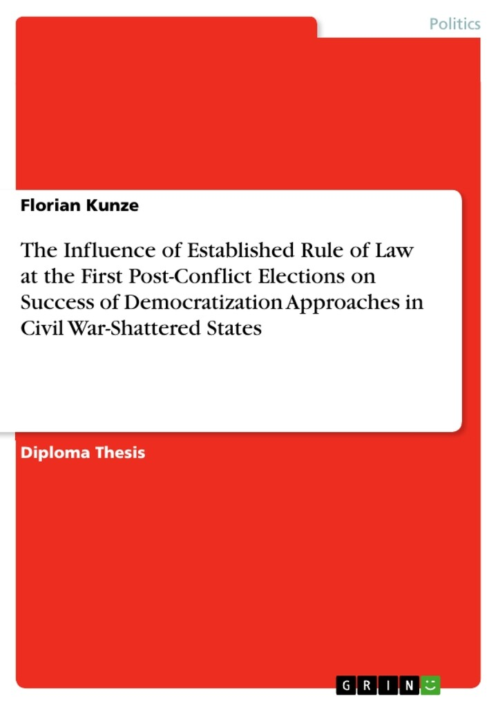 The Influence of Established Rule of Law at the First Post-Conflict Elections on Success of Democratization Approaches in Civil War-Shattered Stat... - Florian Kunze