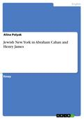 Jewish New York in Abraham Cahan and Henry James - Alina Polyak