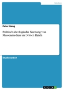 Peter Geng: Politisch-ideologische Nutzung von Massenmedien im Dritten Reich