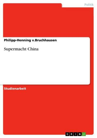 Supermacht China - Philipp-Henning v. Bruchhausen