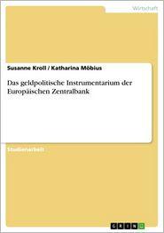 Das geldpolitische Instrumentarium der Europäischen Zentralbank - Susanne Kroll, Katharina Möbius