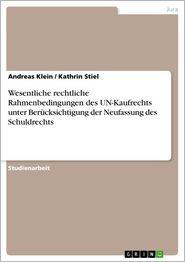 Wesentliche rechtliche Rahmenbedingungen des UN-Kaufrechts unter Berucksichtigung der Neufassung des Schuldrechts - Andreas Klein, Kathrin Stiel