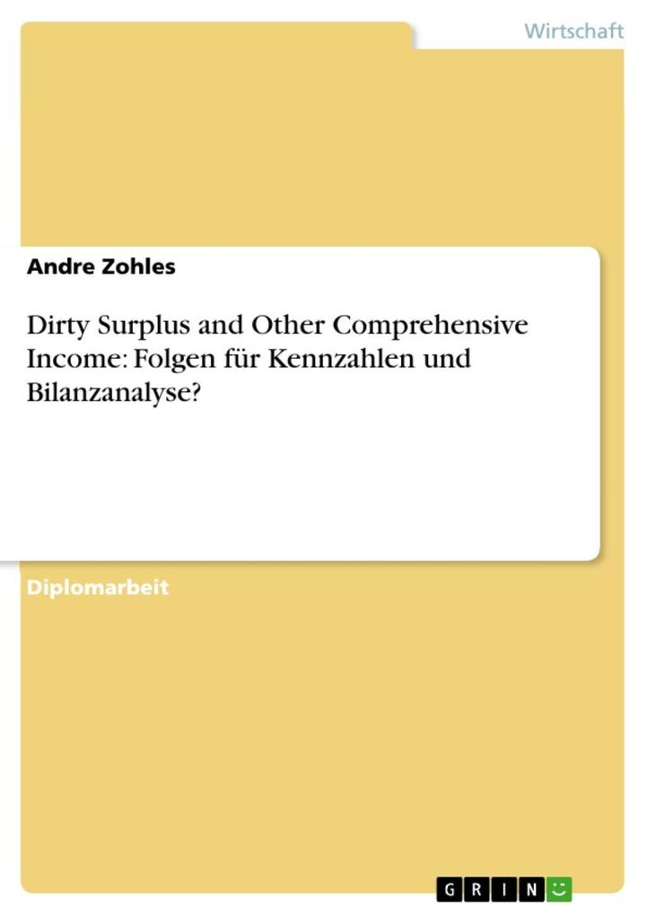 Dirty Surplus and Other Comprehensive Income: Folgen für Kennzahlen und Bilanzanalyse? als eBook Download von Andre Zohles - Andre Zohles