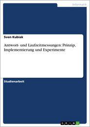 Antwort- und Laufzeitmessungen: Prinzip, Implementierung und Experimente - Sven Kubiak