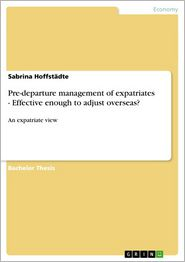 Pre-departure management of expatriates - Effective enough to adjust overseas?: An expatriate view - Sabrina Hoffstädte