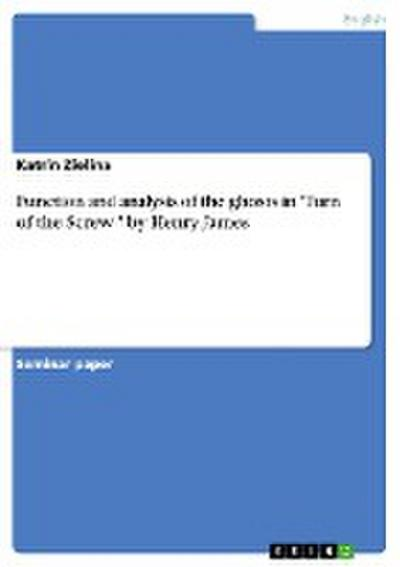 Function and analysis of the ghosts in 'Turn of the Screw ' by Henry James - Katrin Zielina