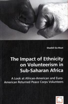 The Impact of Ethnicity on Volunteerism in Sub-Saharan Africa - A Look at African-American and Euro-American Returned Peace Corps Volunteers - Sia-Maat, Shadidi