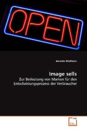 Image sells - Zur Bedeutung von Marken für den  Entscheidungsprozess der Verbraucher