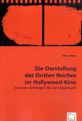 Die Darstellung des Dritten Reiches im Hollywood-Kino - Von den Anfängen bis zur Gegenwart