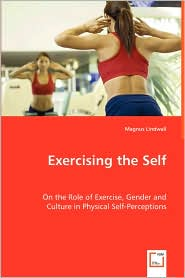 Exercising The Self - On The Role Of Exercise, Gender And Culture In Physical Self-Perceptions - Magnus Lindwall
