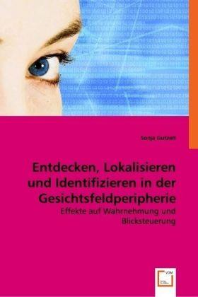 Entdecken, Lokalisieren und Identifizieren in der Gesichtsfeldperipherie - Effekte auf Wahrnehmung und Blicksteuerung