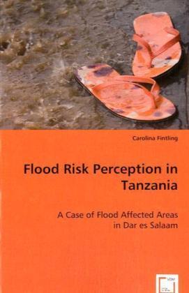 Flood Risk Perception in Tanzania - A Case of Flood Affected Areas in Dar es Salaam - Fintling, Carolina