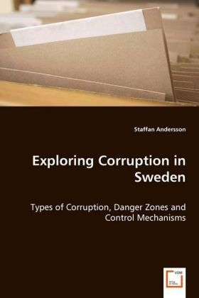 Exploring Corruption in Sweden - Types of Corruption, Danger Zones and Control Mechanisms - Andersson, Staffan