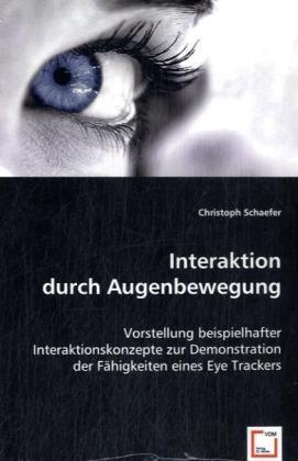 Interaktion durch Augenbewegung - Vorstellung beispielhafter Interaktionskonzepte zur Demonstration der Fähigkeiten eines Eye Trackers