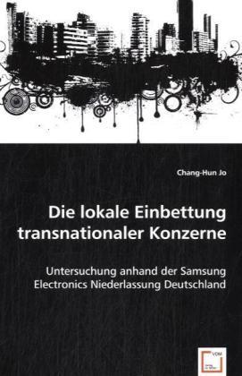 Die lokale Einbettung transnationaler Konzerne - Untersuchung anhand der Samsung Electronics Niederlassung Deutschland