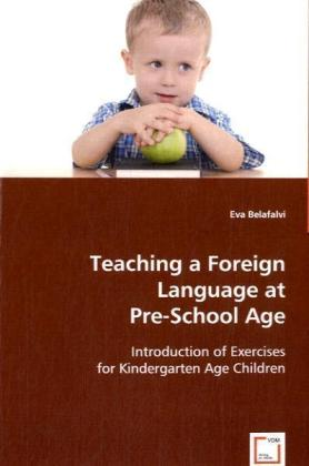 Teaching a Foreign Language at Pre-School Age - Introduction of Exercises for Kindergarten Age Children - Belafalvi, Eva