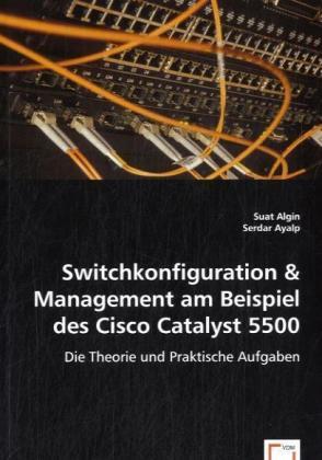 Switchkonfiguration & Management am Beispiel des Cisco Catalyst 5500 - Die Theorie und Praktische Aufgaben