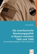 Le Bréquier, Elise: Die amerikanische Besatzungspolitik in Bayern zwischen 1945 und 1949
