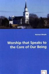 Worship that Speaks to the Core of Our Being - Norman Marple