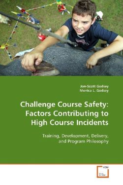 Challenge Course Safety: Factors Contributing to High Course Incidents: Training, Development, Delivery, and Program Philosophy