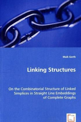 Linking Structures - On the Combinatorial Structure of Linked Simplices in Straight Line Embeddings of Complete Graphs