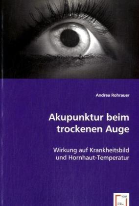 Akupunktur beim trockenen Auge - Wirkung auf Krankheitsbild und Hornhaut-Temperatur