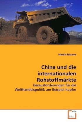 China und die internationalen Rohstoffmärkte - Herausforderungen für die Welthandelspolitik am Beispiel Kupfer - Stürmer, Martin