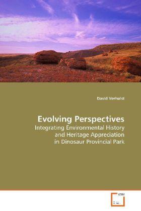 Evolving Perspectives - Integrating Environmental History and Heritage Appreciation in Dinosaur Provincial Park - Verhulst, David